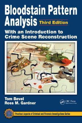 Bloodstain Pattern Analysis With an Introduction to Crimescene Reconstruction By Bevel, Tom/ Gardner, Ross M.
